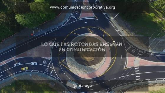 Lo que las rotondas enseñan en comunicación