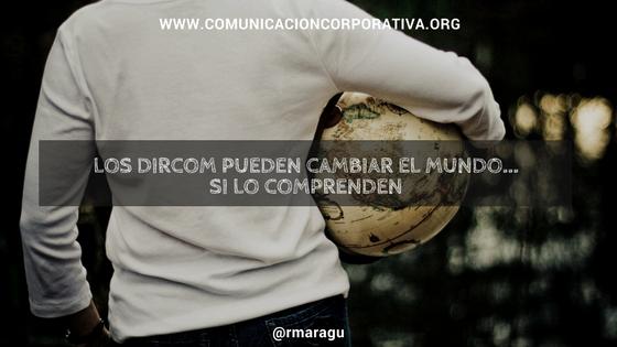 Los dircom pueden cambiar el mundo... si lo comprenden-Rafa Martin Aguado