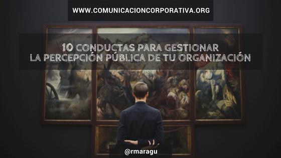 Reputación corporativa: 10 conductas para gestionar la percepción pública