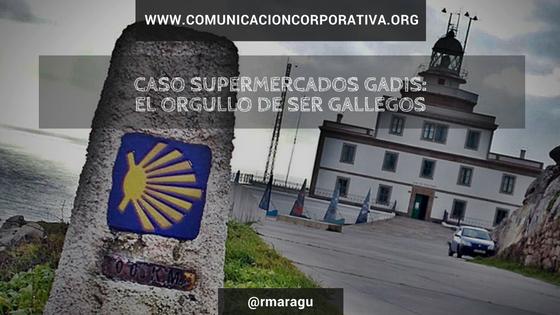 Caso Supermercados Gadis el orgullo de ser gallegos