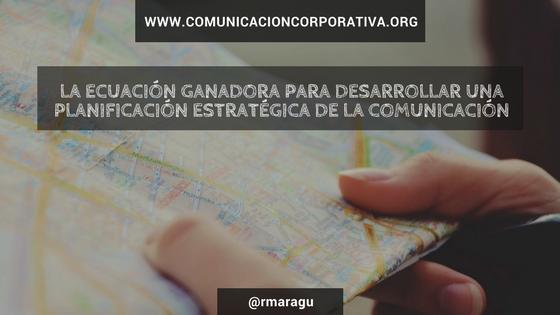La ecuación ganadora para desarrollar una planificación estratégica de la comunicación