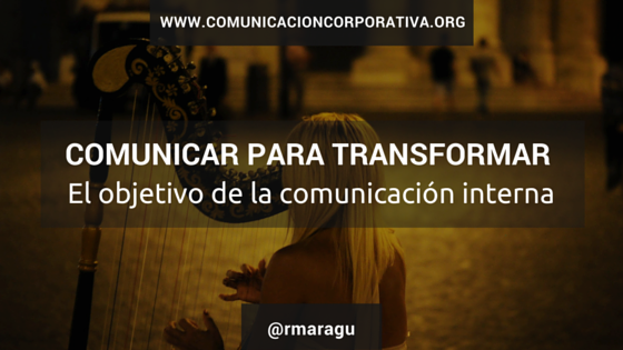 Comunicar para transformar el objetivo de la comunicación interna